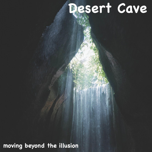 Desert Cave, Moving Beyond the Illusion