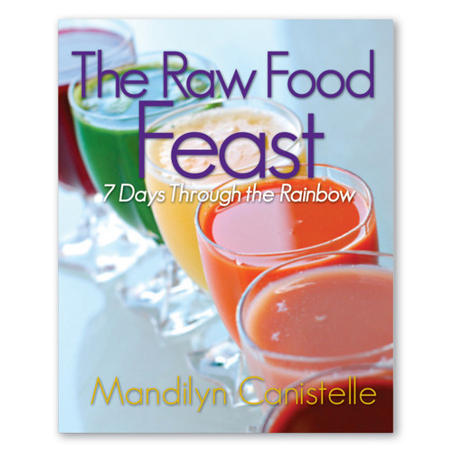 The Raw Food Feast: 7 Days Through the Rainbow