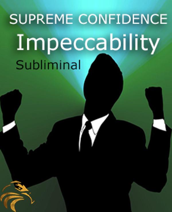 SUPREME CONFIDENCE & IMPECCABILITY SUBLIMINAL (INSTANT DOWNLOAD)