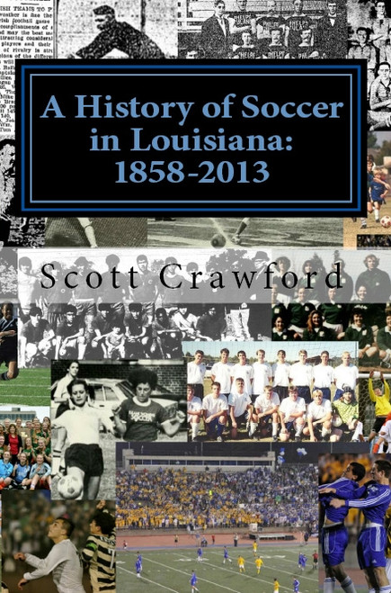 A History of Soccer in Louisiana 1858-2013 by Scott Crawford - IMAGE 1