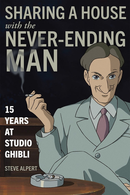 Book: Sharing a House with the Never-Ending Man 15 Years at Studio Ghibli
