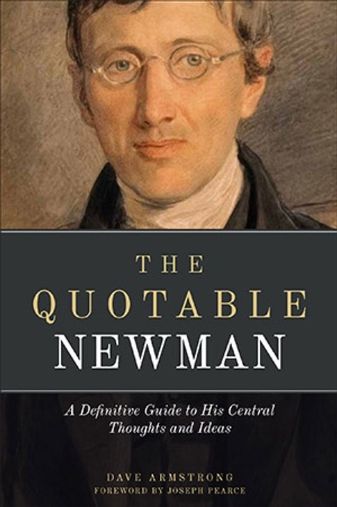 Quotable Newman- A Definitive Guide to His Central Thoughts and Ideas