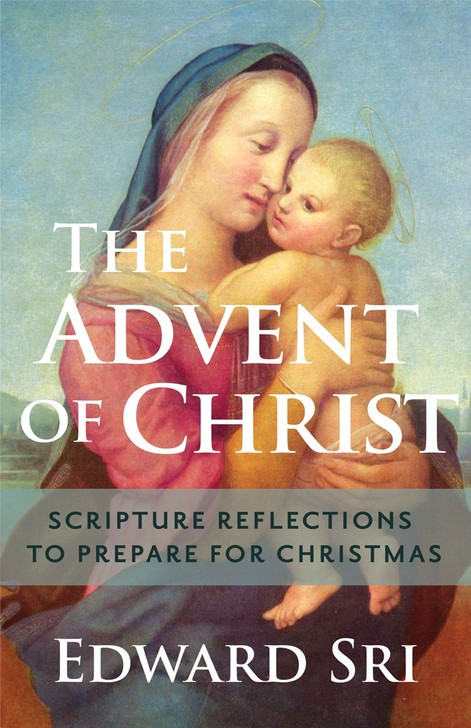 The Advent of Christ- Scripture Reflections to Prepare for Christmas