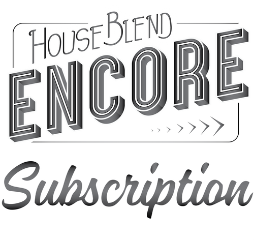 Subscription - Encore House Blend