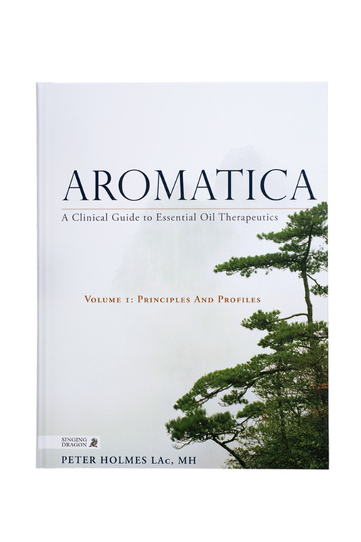 Aromatica Vol. 1 –  A Clinical Guide to Essential Oil Therapeutics
