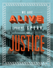 We Are Alive When We Speak For Justice