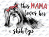 This Mama loves her Shih Tzu Sublimation Print