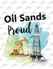 Oil Sands Proud Sublimation Print
