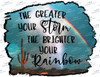 The greater your Storm the brighter your Rainbow Sublimation Print