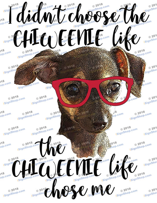 Chiweenie Life chose me Sublimation Print