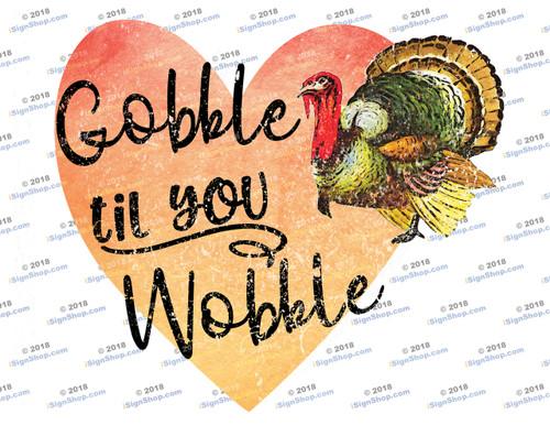 Gobble til you Wobble Sublimation Print