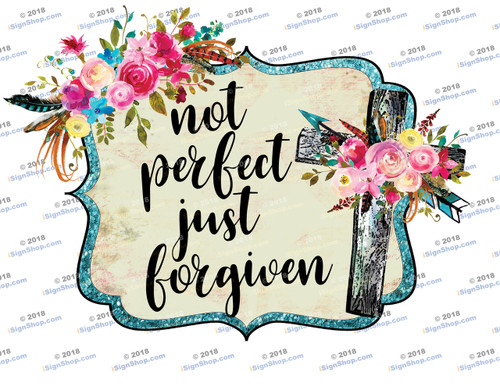 Not perfect just forgiven Sublimation Print