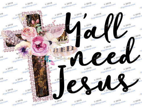 Y'all need Jesus Sublimation Print
