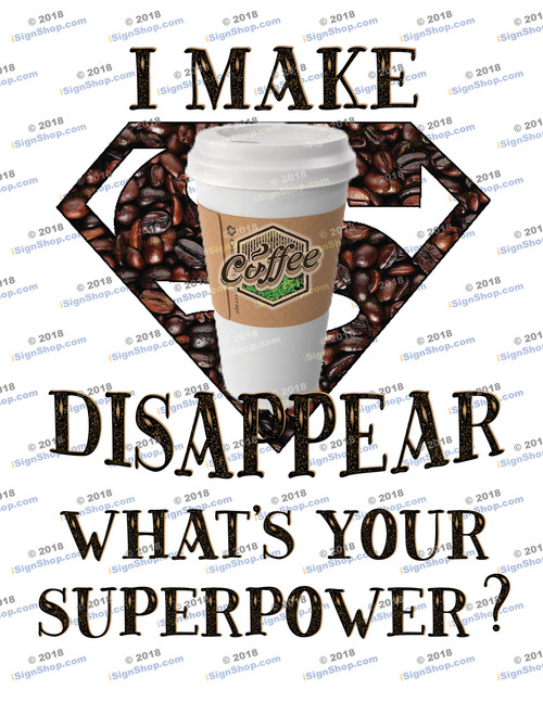 I make coffee disappear whats your superpower Sublimation Print