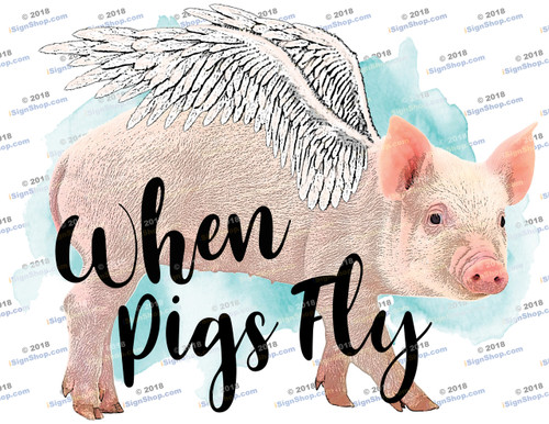 When Pigs fly Sublimation Print