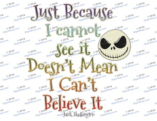 Just Because I cannon see it doesn't mean i cant believe it Sublimation Print