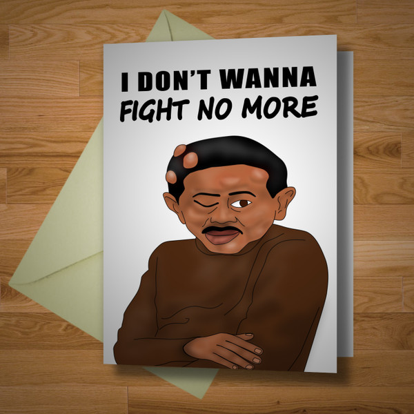 """""""I Don't Wanna Fight No More"""" card"""