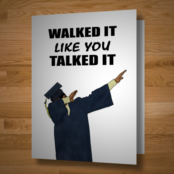 """Walked It Like You Talked It"" graduation card"