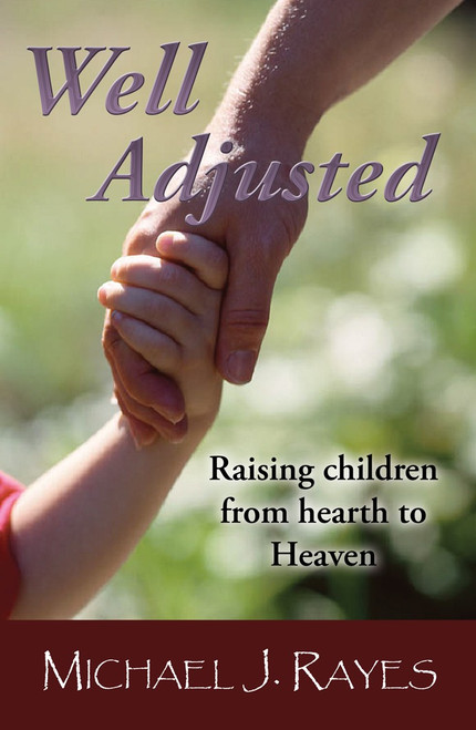 Well Adjusted: Raising children from hearth to Heaven