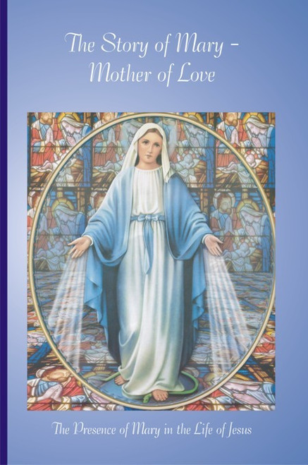 The Story of Mary—Mother of Love: The Presence of Mary in the Life of Jesus
