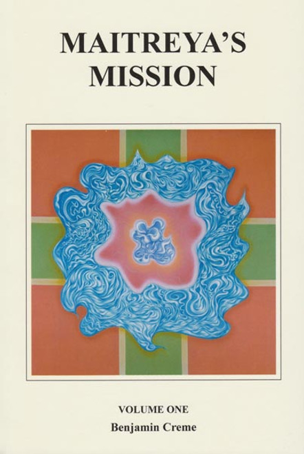 Maitreya's Mission, Volume One by Benjamin Creme