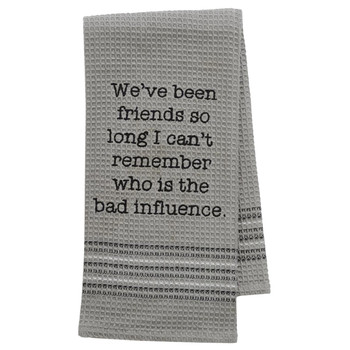 Funny Novelty Cotton Kitchen Dishtowel Bad Influence Friends