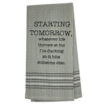 Funny Novelty Cotton Kitchen Dishtowel Starting Tomorrow