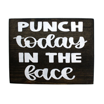 Front picture of Punch Today In The Face wood sign.