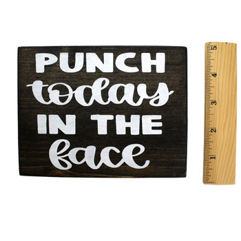 Front picture and ruler measurement of Punch Today In The Face wood sign.