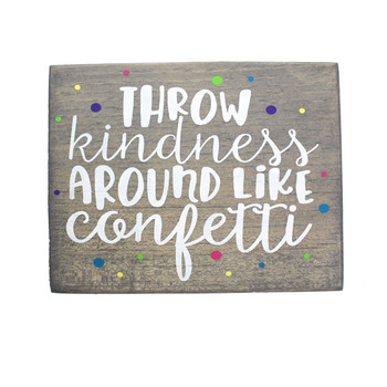 Throw Kindness Around Like Confetti small wooden sign.