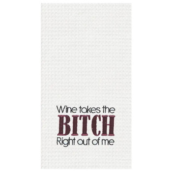 Wine Takes The Bitch Right Out Of Me Kitchen Dishtowel