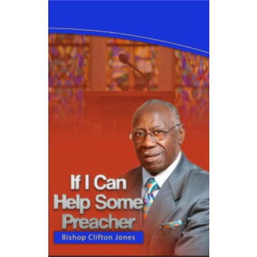 If I Can Help Some Preacher by Bishop Clifton Jones