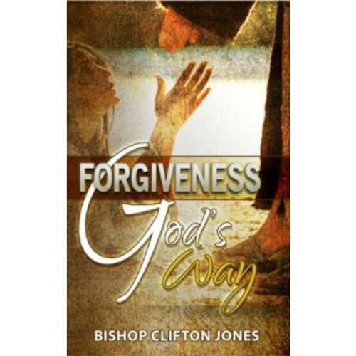 Forgiveness God's Way by Bishop Clifton Jones