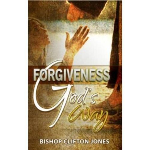 Forgiveness God's Way by Bishop Clifton Jones