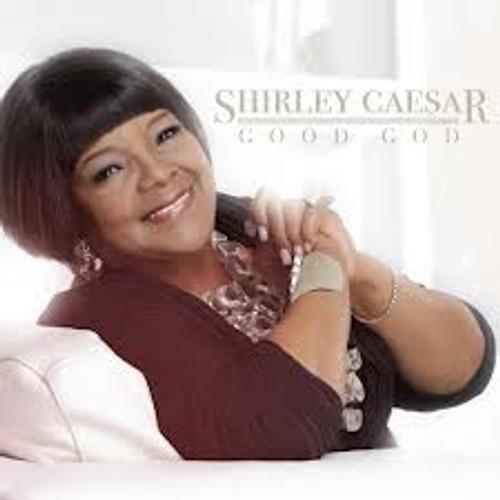 Shirley Caesar Good God