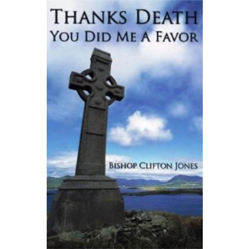Thanks Death You Did Me A Favor by Bishop Clifton Jones