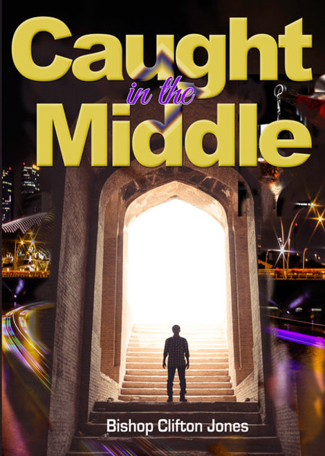 Caught In The Middle by Bishop Clifton Jones