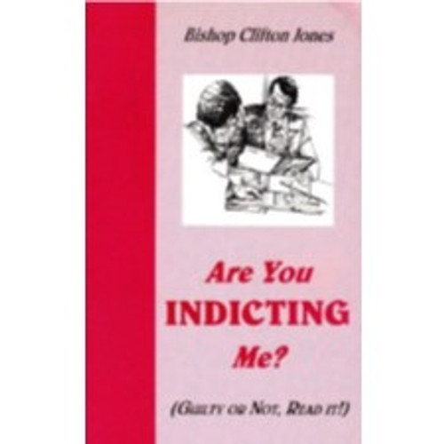 Are You Indicting Me? by Bishop Clifton Jones