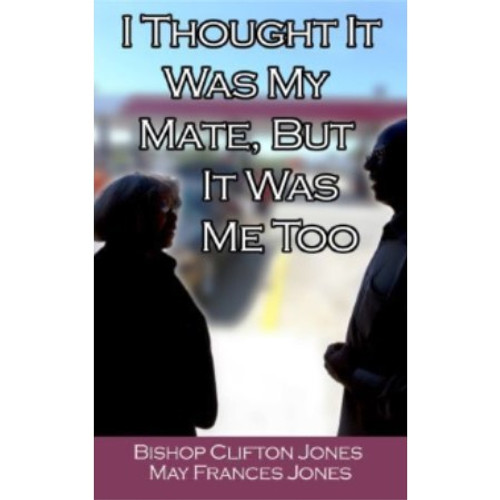 I Thought It Was My Mate, But It Was Me Too  by Bishop Clifton Jones & May Frances Jones