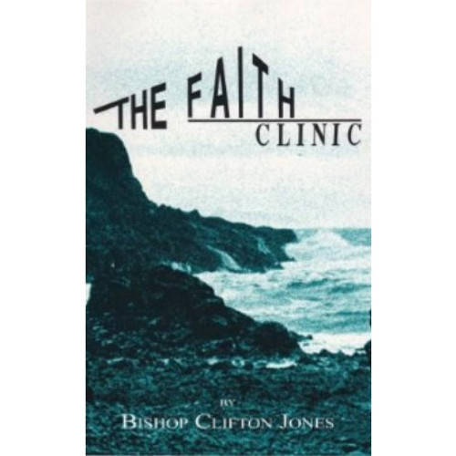The Faith Clinic Manual by Bishop Clifton Jones