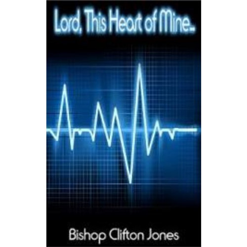 Lord, This Heart of Mine... by Bishop Clifton Jones