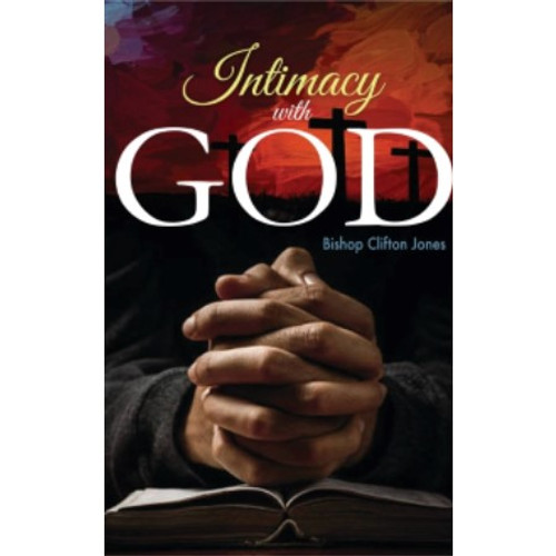 Intimacy with God by Bishop Clifton Jones