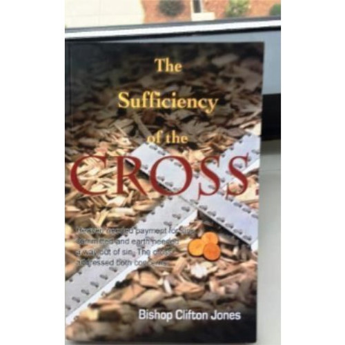 The Sufficiency of the Cross by Bishop Clifton Jones