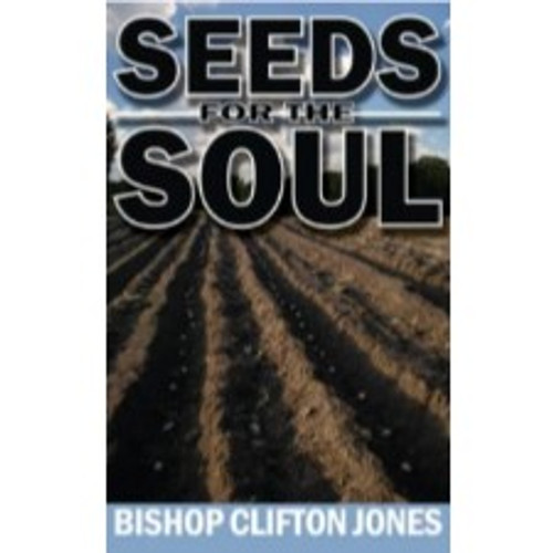 Seeds for the Soul by Bishop Clifton Jones