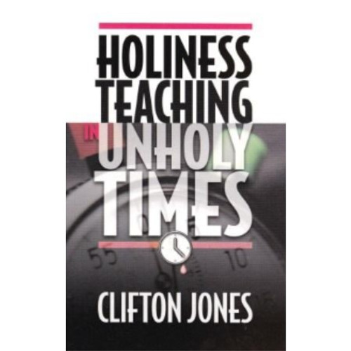 Holiness Teaching In Unholy Times by Bishop Clifton Jones