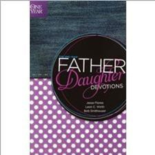 The One Year Father Daughter Devotions by Jesse Florea, Leon C. Wirth, Bob Smithouser
