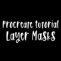 Procreate Tutorial: Layer Masks
