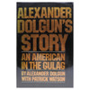 Alexander Dolgun's story: An American in the Gulag