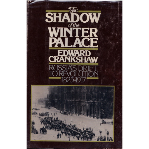The Shadow of the Winter Palace. Russia's Drift to Revolution 1825-1917.