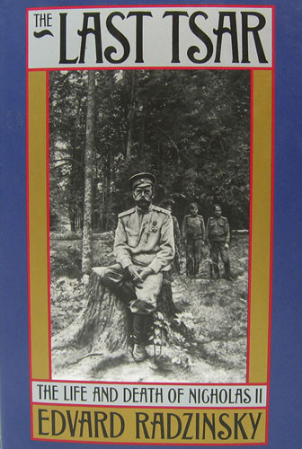 The Last Tsar: The Life and Death of Nicholas II by Radzinksy